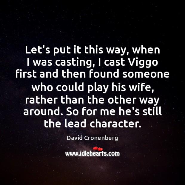 Let's put it this way, when I was casting, I cast Viggo Image
