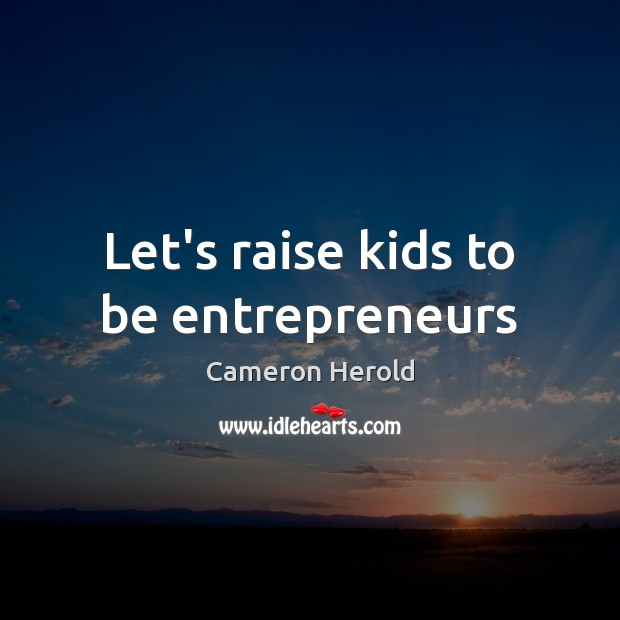 Image, Let's raise kids to be entrepreneurs