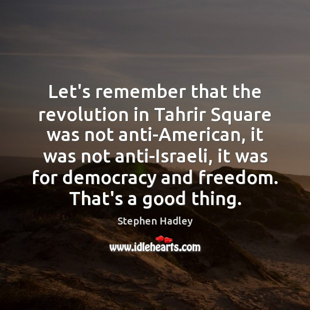 Let's remember that the revolution in Tahrir Square was not anti-American, it Image