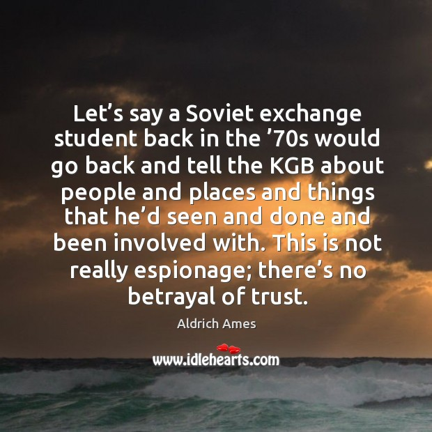 Let's say a soviet exchange student back in the '70s would go back and tell the kgb Image