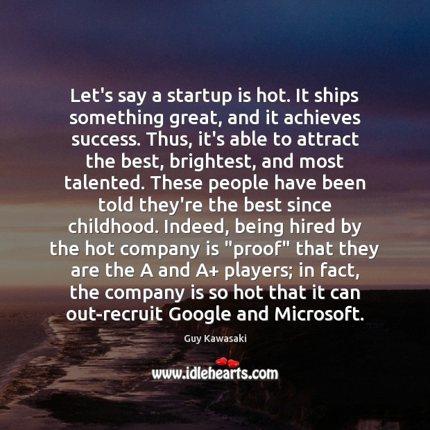 Let's say a startup is hot. It ships something great, and it Image