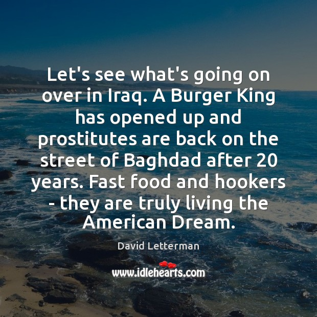 Let's see what's going on over in Iraq. A Burger King has David Letterman Picture Quote