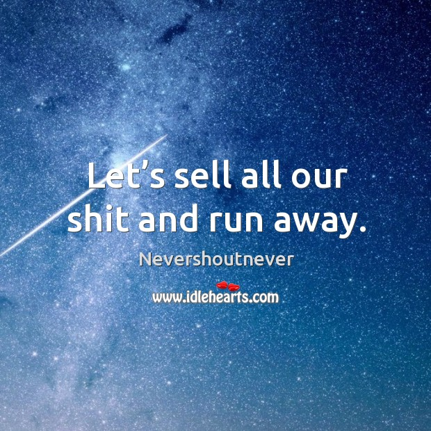 Let's sell all our shit and run away. Image
