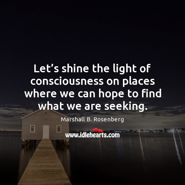 Image, Let's shine the light of consciousness on places where we can