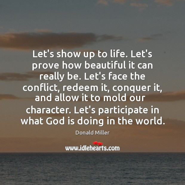 Let's show up to life. Let's prove how beautiful it can really Donald Miller Picture Quote