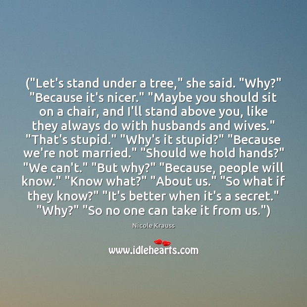 """(""""Let's stand under a tree,"""" she said. """"Why?"""" """"Because it's nicer."""" """"Maybe Image"""