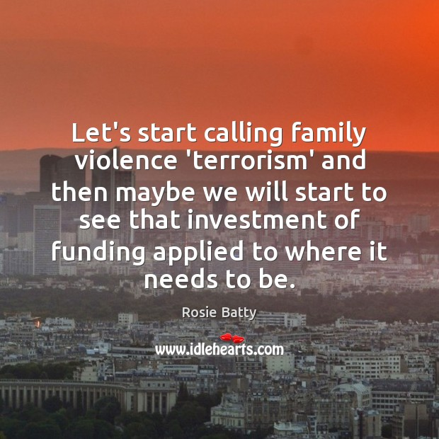 Let's start calling family violence 'terrorism' and then maybe we will start Investment Quotes Image
