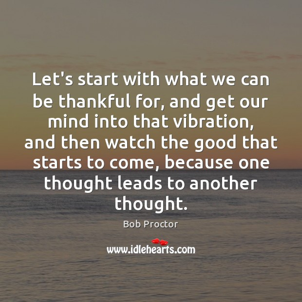 Let's start with what we can be thankful for, and get our Bob Proctor Picture Quote