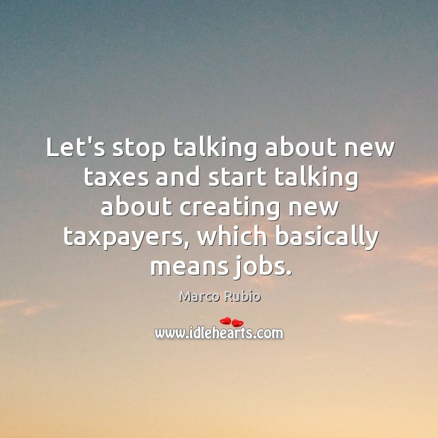 Let's stop talking about new taxes and start talking about creating new Image