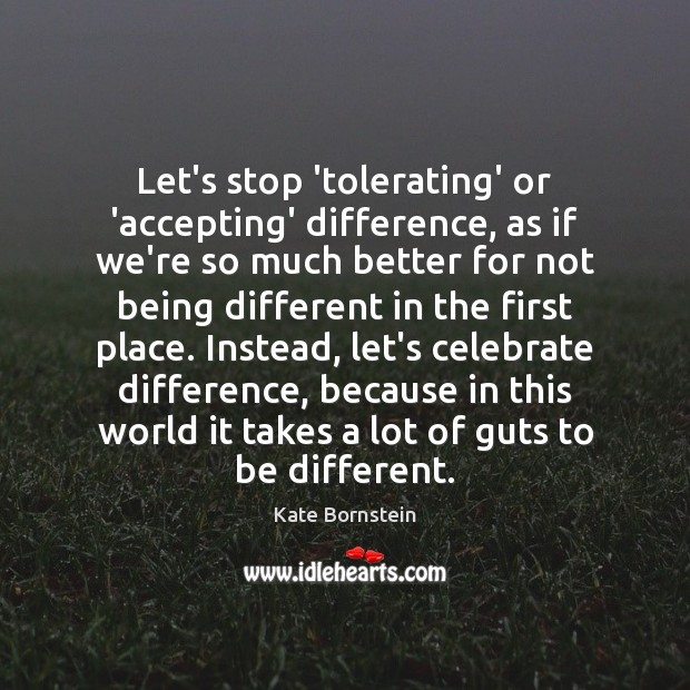 Image, Let's stop 'tolerating' or 'accepting' difference, as if we're so much better