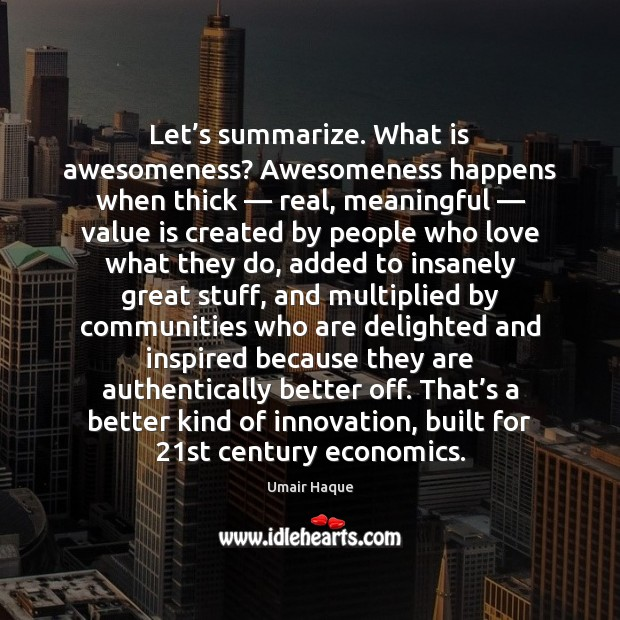Image, Let's summarize. What is awesomeness? Awesomeness happens when thick — real, meaningful —