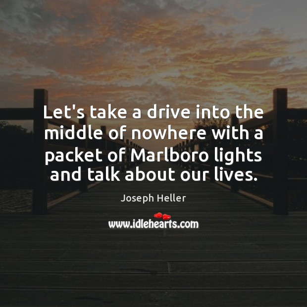 Let's take a drive into the middle of nowhere with a packet Joseph Heller Picture Quote