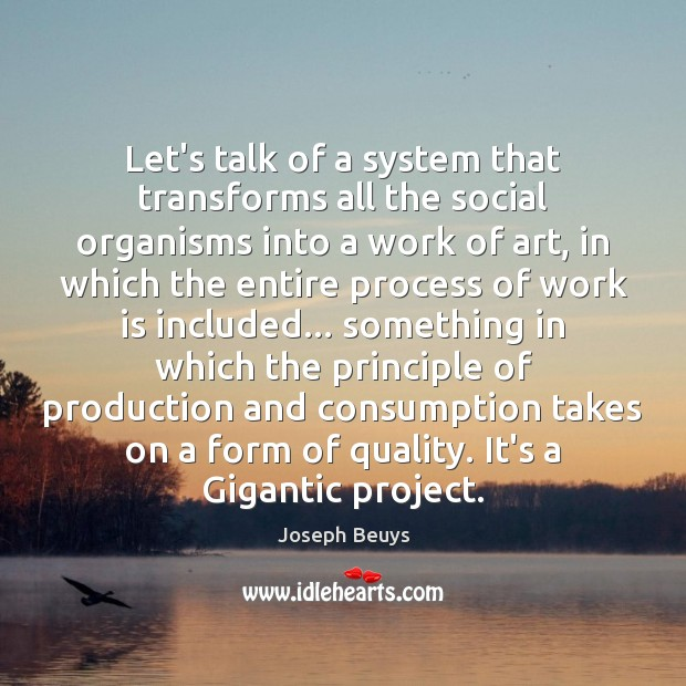 Let's talk of a system that transforms all the social organisms into Joseph Beuys Picture Quote