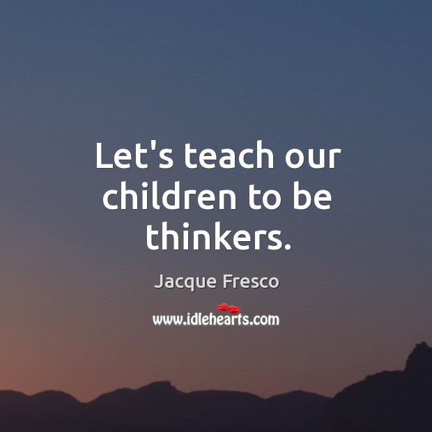 Let's teach our children to be thinkers. Image