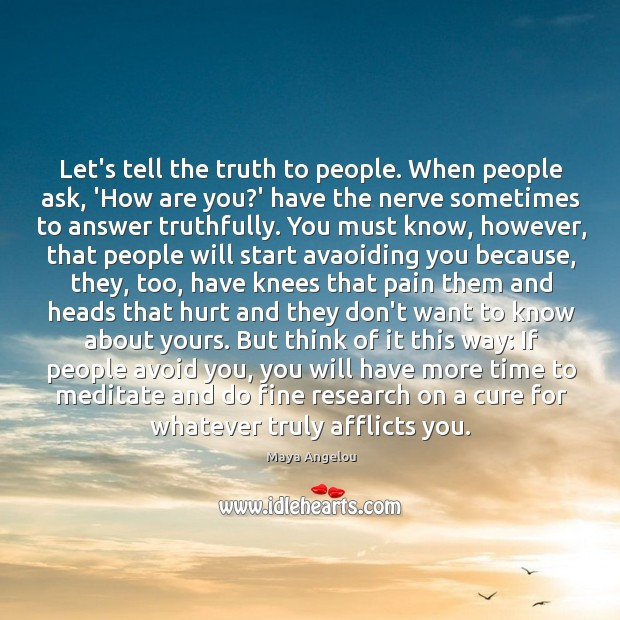 Image, Let's tell the truth to people. When people ask, 'How are you?