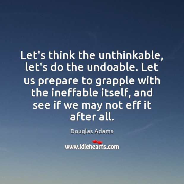 Image, Let's think the unthinkable, let's do the undoable. Let us prepare to