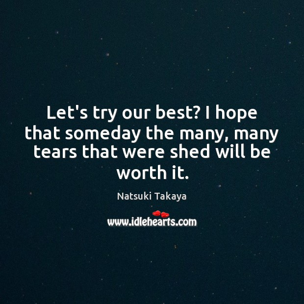 Image, Let's try our best? I hope that someday the many, many tears