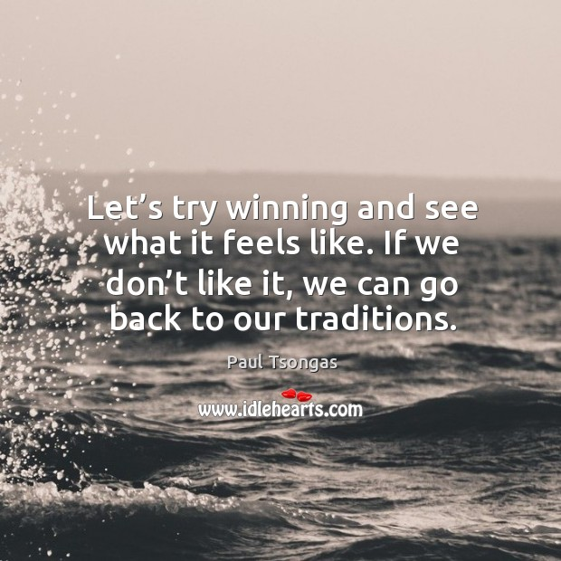 Let's try winning and see what it feels like. If we don't like it, we can go back to our traditions. Image