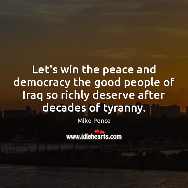 Let's win the peace and democracy the good people of Iraq so Image
