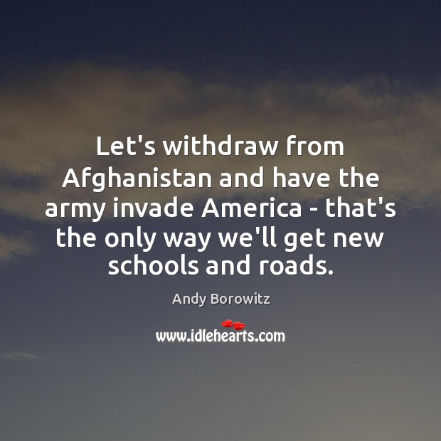 Image, Let's withdraw from Afghanistan and have the army invade America – that's