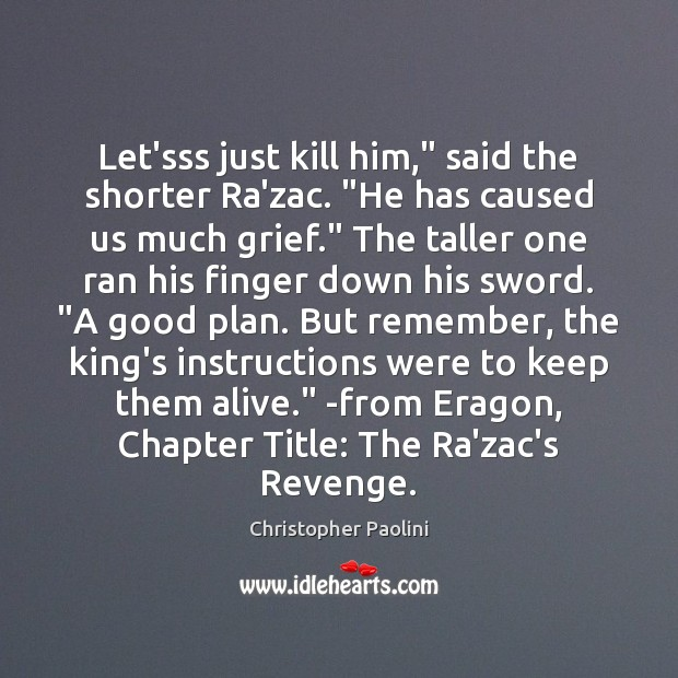 """Let'sss just kill him,"""" said the shorter Ra'zac. """"He has caused us Christopher Paolini Picture Quote"""