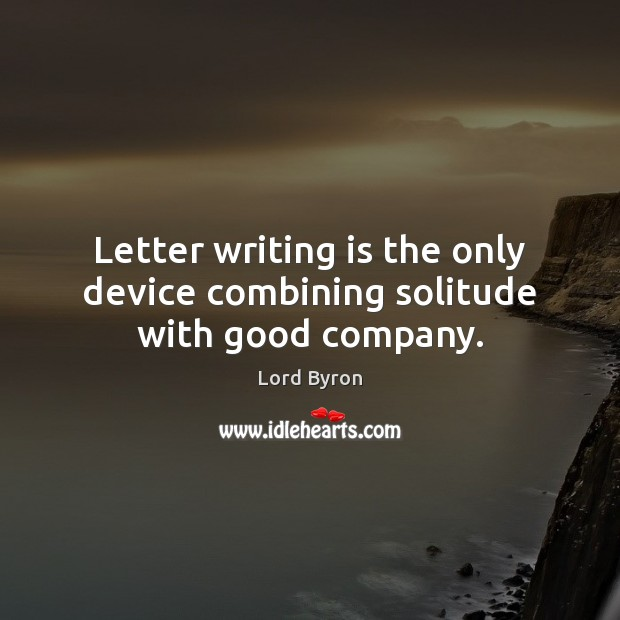 Image, Letter writing is the only device combining solitude with good company.