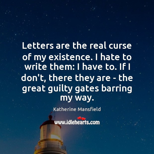 Image, Letters are the real curse of my existence. I hate to write