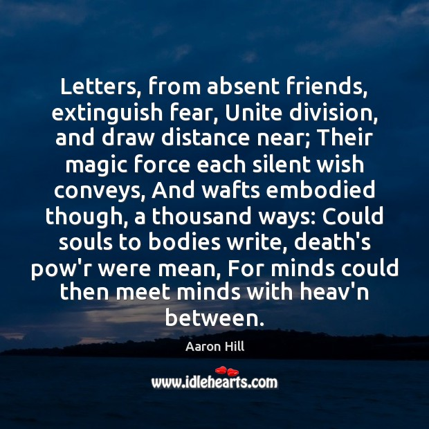Image, Letters, from absent friends, extinguish fear, Unite division, and draw distance near;