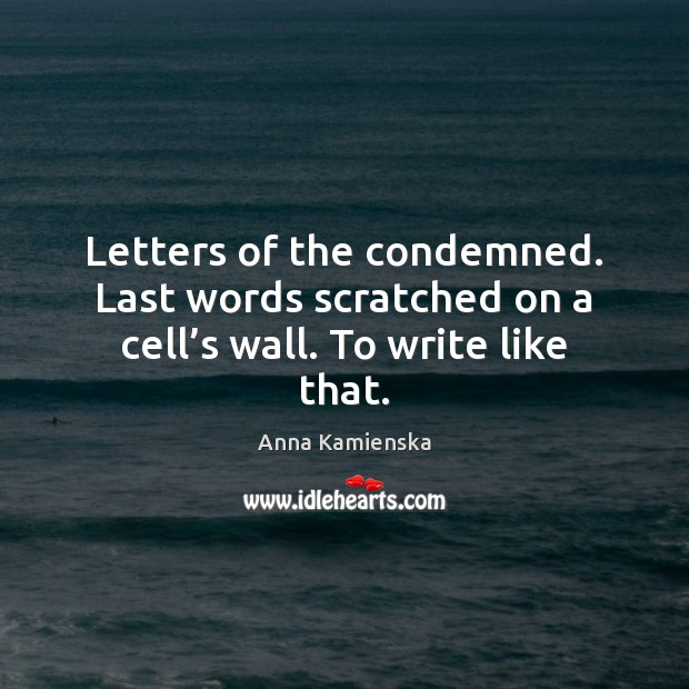 Image, Letters of the condemned. Last words scratched on a cell's wall. To write like that.