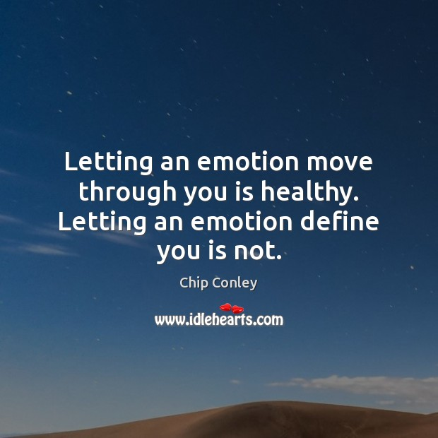 Image, Letting an emotion move through you is healthy. Letting an emotion define you is not.