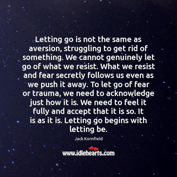 Letting go is not the same as aversion, struggling to get rid Jack Kornfield Picture Quote