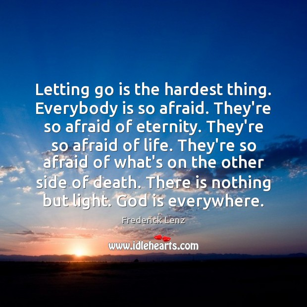 Image, Letting go is the hardest thing. Everybody is so afraid. They're so