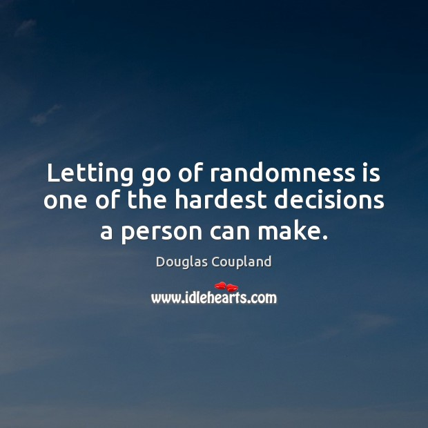 Letting go of randomness is one of the hardest decisions a person can make. Letting Go Quotes Image