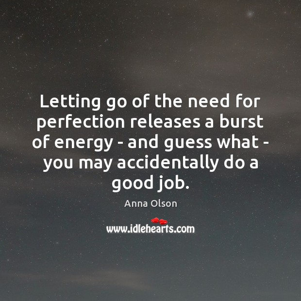 Letting go of the need for perfection releases a burst of energy Anna Olson Picture Quote