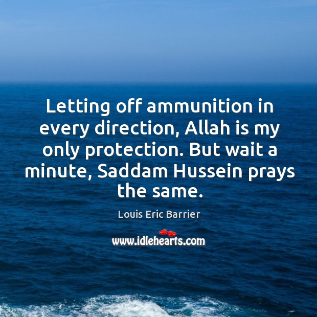 Letting off ammunition in every direction, Allah is my only protection. But Image
