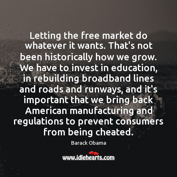 Letting the free market do whatever it wants. That's not been historically Image