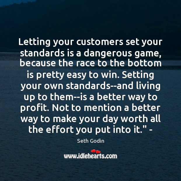 Letting your customers set your standards is a dangerous game, because the Image