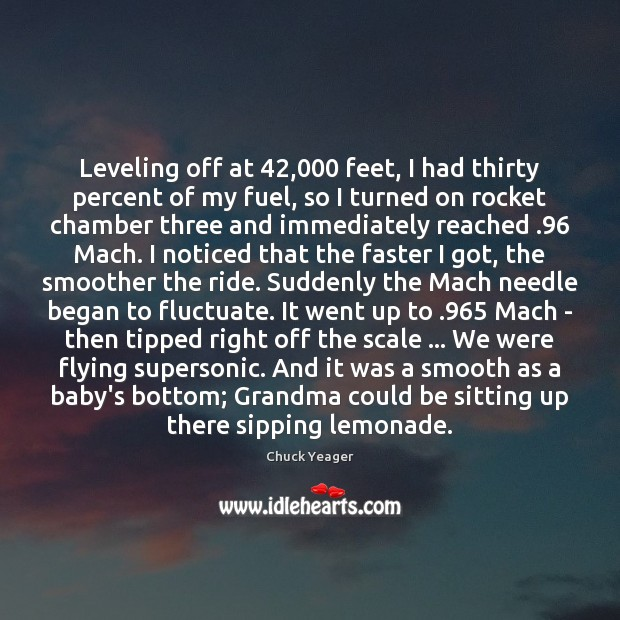 Leveling off at 42,000 feet, I had thirty percent of my fuel, so Chuck Yeager Picture Quote