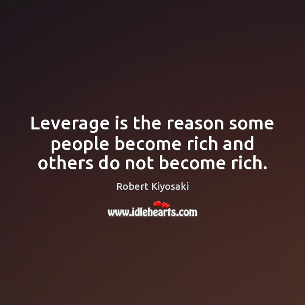 Image, Leverage is the reason some people become rich and others do not become rich.