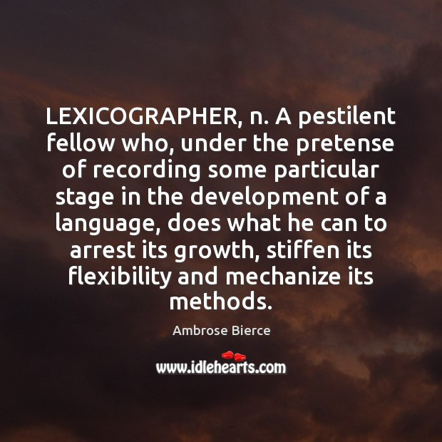Image, LEXICOGRAPHER, n. A pestilent fellow who, under the pretense of recording some
