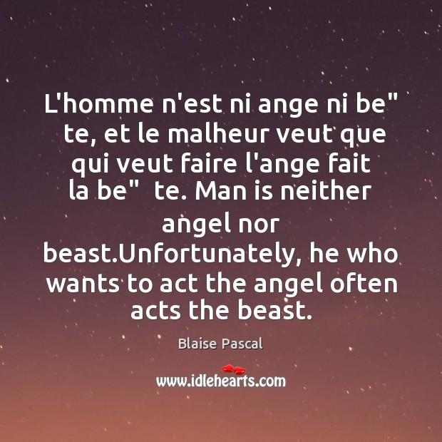 """L'homme n'est ni ange ni be""""  te, et le malheur veut que Blaise Pascal Picture Quote"""