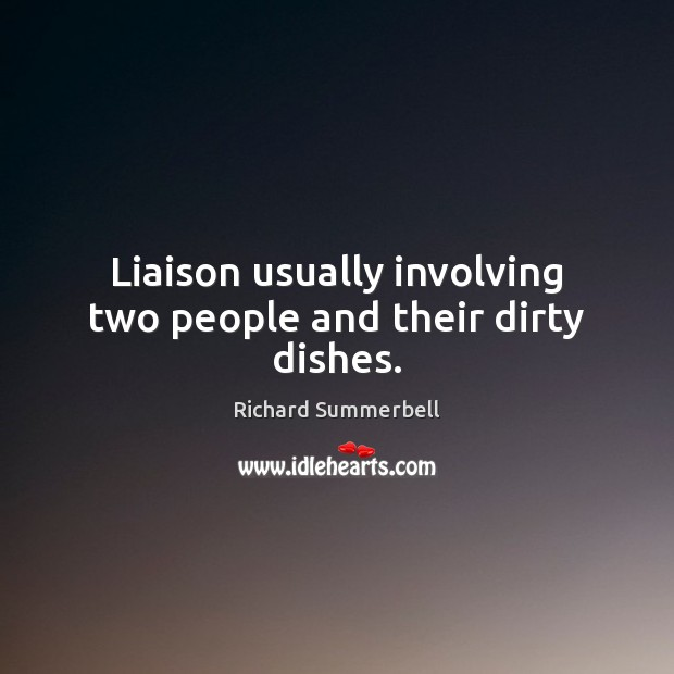 Liaison usually involving two people and their dirty dishes. Image