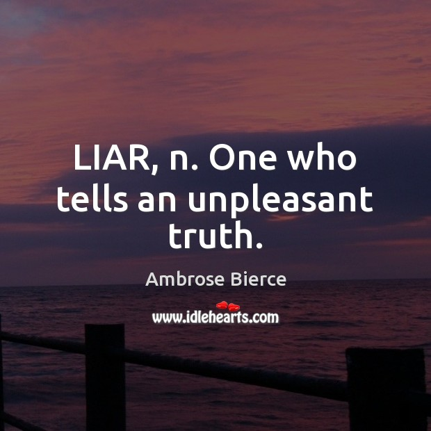 Image, LIAR, n. One who tells an unpleasant truth.
