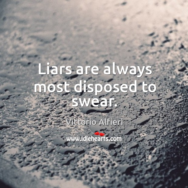 Liars are always most disposed to swear. Image