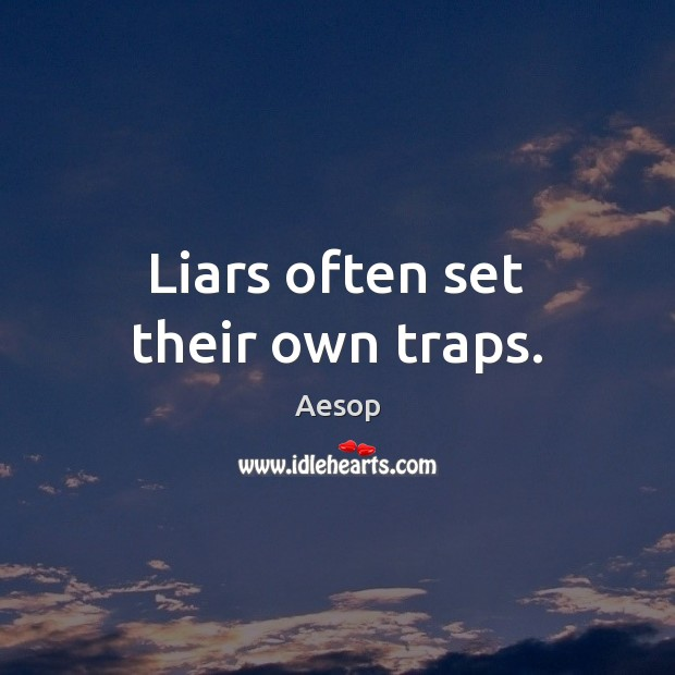 Liars often set their own traps. Aesop Picture Quote