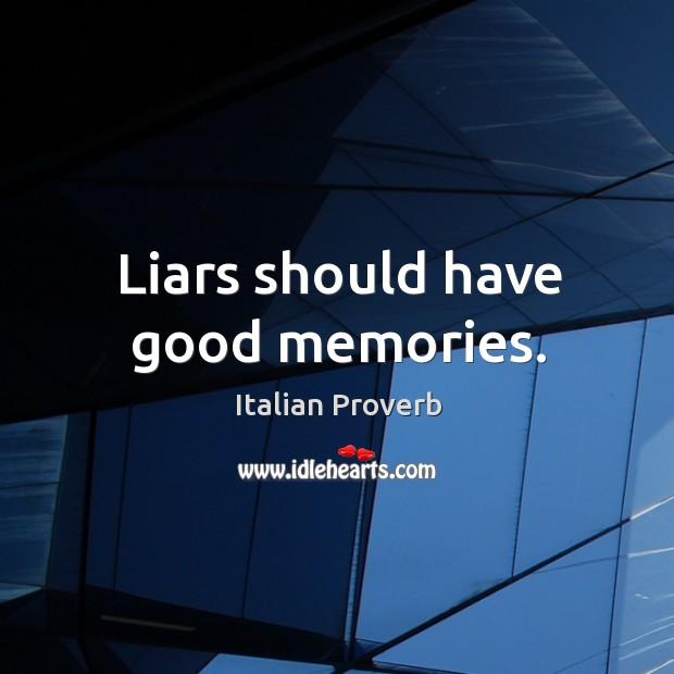 Image, Liars should have good memories.