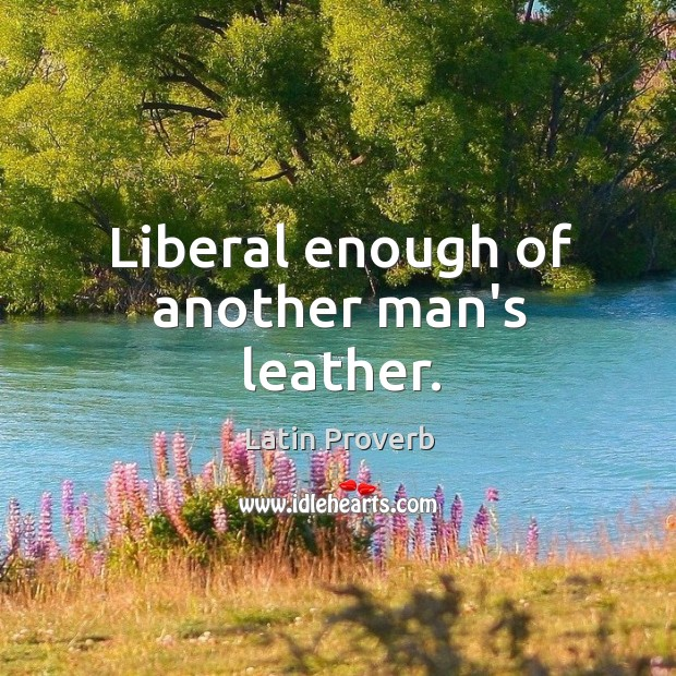 Image, Liberal enough of another man's leather.