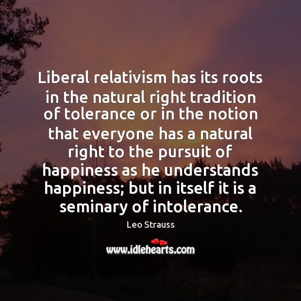 Liberal relativism has its roots in the natural right tradition of tolerance Image
