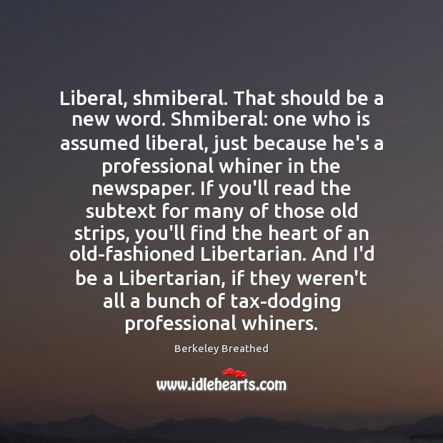 Image, Liberal, shmiberal. That should be a new word. Shmiberal: one who is