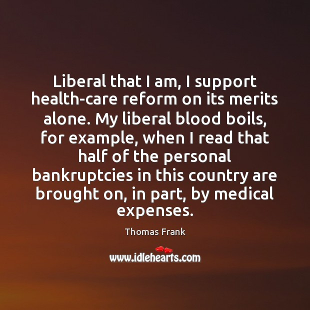 Liberal that I am, I support health-care reform on its merits alone. Image